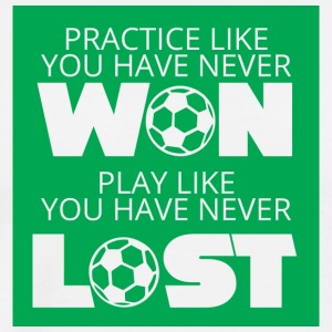 Fußball: Practice like you have never won. Play - Männer Premium T-Shirt