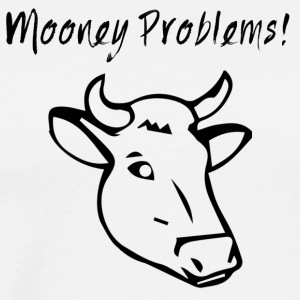 Kuh / Bauernhof: Mooney Problems! - Männer Premium T-Shirt