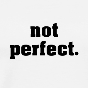 not perfect - Men's Premium T-Shirt