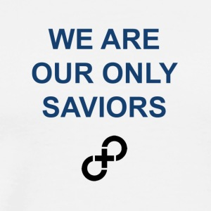 We are our only saviors - Men's Premium T-Shirt