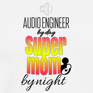 Audio engineer by day and super mom by night - Männer Premium T-Shirt