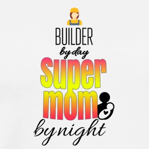Builder by day super mom by night - Men's Premium T-Shirt