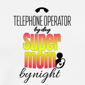Telephone operator by day and super mom by night - Men's Premium T-Shirt