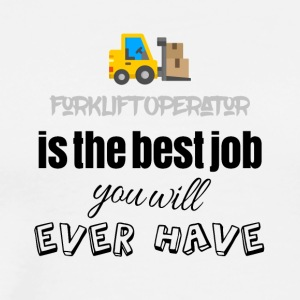 Forklift operator is the best job you will have - Men's Premium T-Shirt