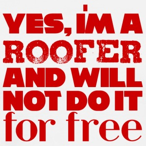 Roofing: Yes, i'ma roofer and will not do it - Men's Premium T-Shirt