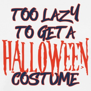 Halloween: Too Lazy To Get A Halloween Costume - Men's Premium T-Shirt