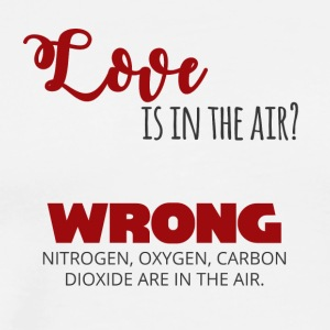 Chemie / Single: Love is in the air? Wrong! - Männer Premium T-Shirt