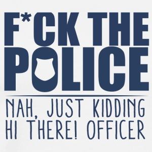 Police: F * ck the police. Close, just kidding. Hi - Men's Premium T-Shirt