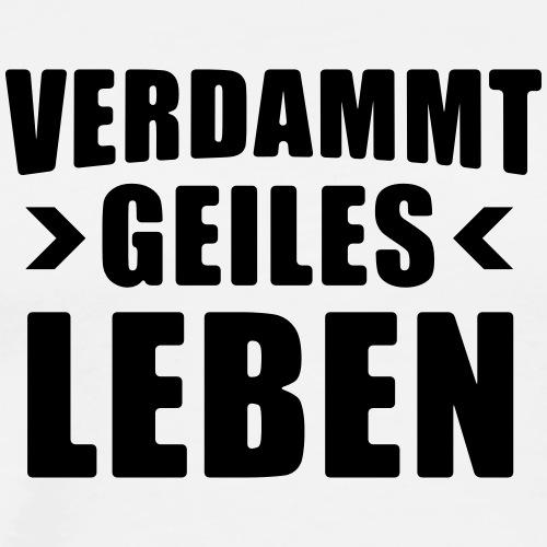 Verdammt geiles Leben Shirt - Party Shirt - Männer Premium T-Shirt