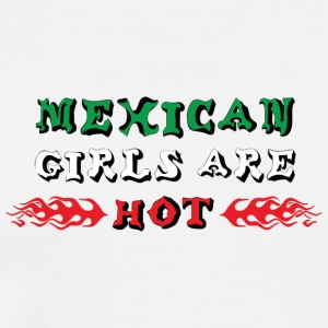 Mexican Girls Are Hot - Men's Premium T-Shirt