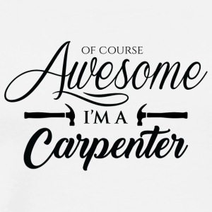 Zimmermann: Of Course Awesome. I'ma Carpenter. - Men's Premium T-Shirt