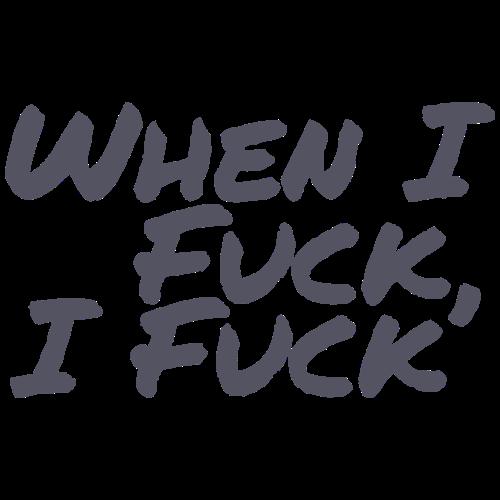 When I fuck, I fuck - Männer Premium T-Shirt