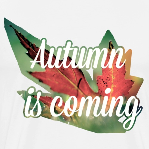 Autumn is coming - T-shirt Premium Homme