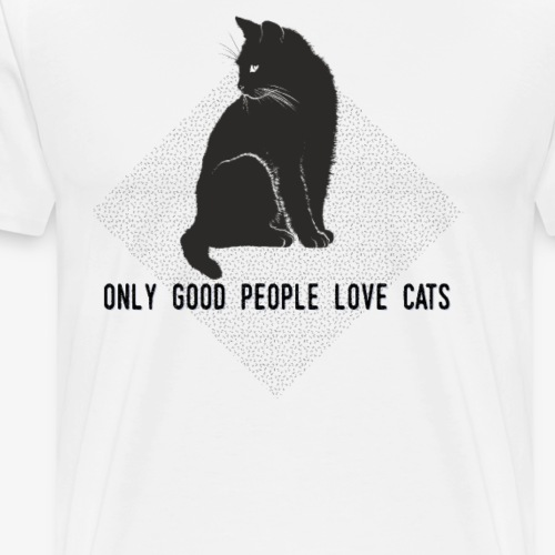 Only good people love cats - T-shirt Premium Homme