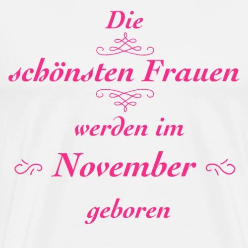 Die schönsten Frauen werden im November geboren! - Männer Premium T-Shirt