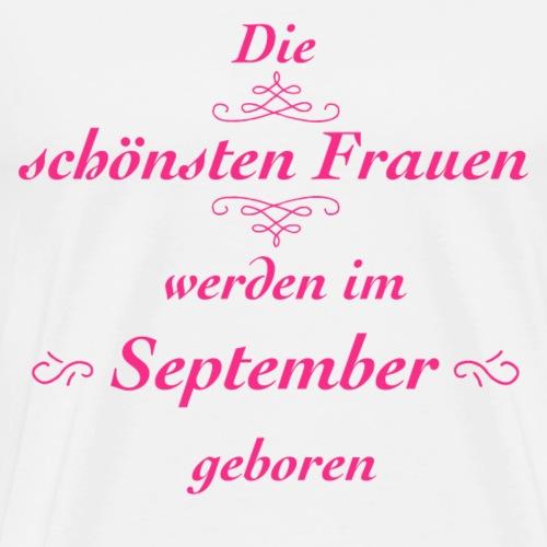 Die schönsten Frauen werden im September geboren! - Männer Premium T-Shirt