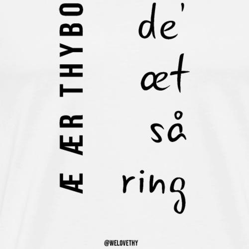 æ ær Thybo - de' æt så ring - sort tekst - Herre premium T-shirt