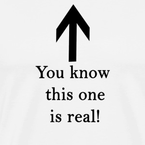 You know this one is real! - Männer Premium T-Shirt