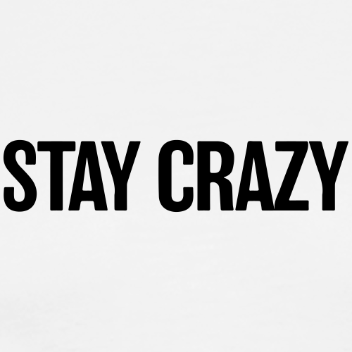 stay crazy - Männer Premium T-Shirt