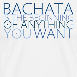 Bachata is the beginning of anything you want - Men's Premium T-Shirt