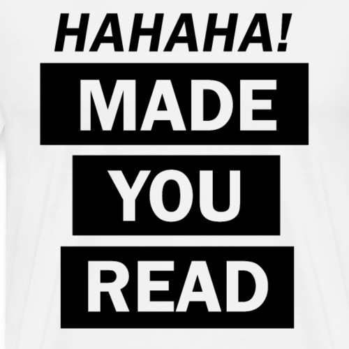 Made you Read - Haha - Männer Premium T-Shirt