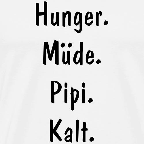 Hunger, Müde, Pipi, Kalt - Männer Premium T-Shirt