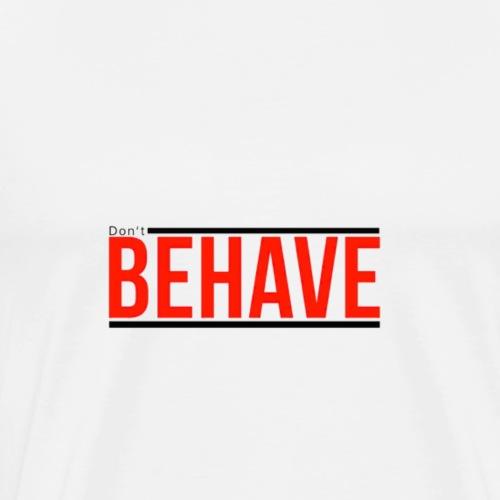 DON'T BEHAVE - Männer Premium T-Shirt