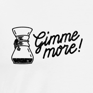 Gimme more! Coffee print - Men's Premium T-Shirt