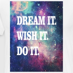 Dream it, wish it, do it - Men's Premium T-Shirt