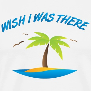 Wish I was there - Men's Premium T-Shirt