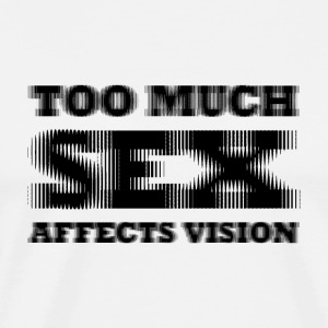 Too much sex affect vision - Camiseta premium hombre