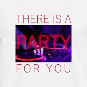 There Is A Party For You - Männer Premium T-Shirt