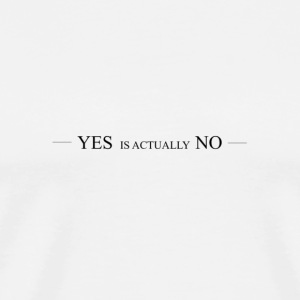 Yes is actually No - Men's Premium T-Shirt