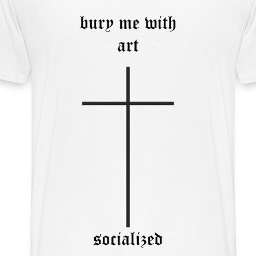 bury me with art - Männer Premium T-Shirt