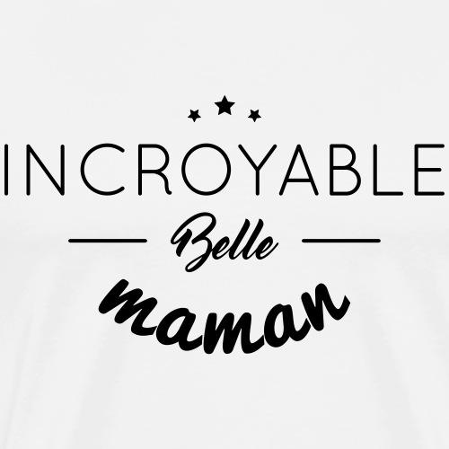 INCROYABLE BELLE MAMAN - T-shirt Premium Homme