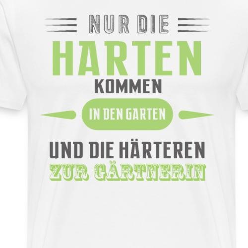 Nur die Harten kommen in den Garten Spruch - Männer Premium T-Shirt