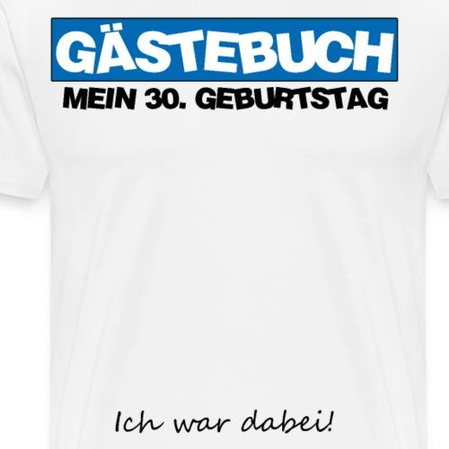 30. Geburtstag 30 Jahre Gästebuch - Männer Premium T-Shirt