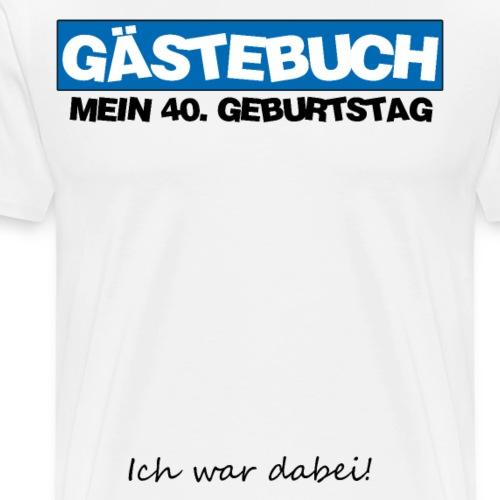 40. Geburtstag 40Jahre Gästebuch - Männer Premium T-Shirt