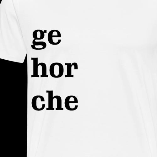 gehorche - Männer Premium T-Shirt