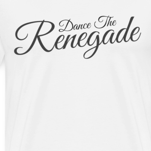 Dance the Renegade - Mannen Premium T-shirt
