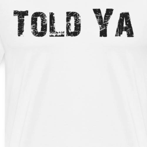 Told ya - Mannen Premium T-shirt
