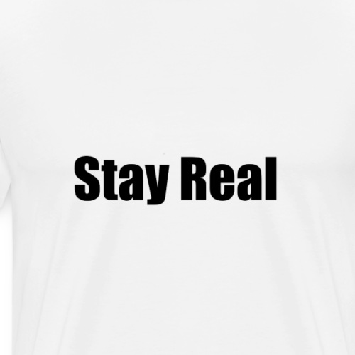 Stay Real - Men's Premium T-Shirt