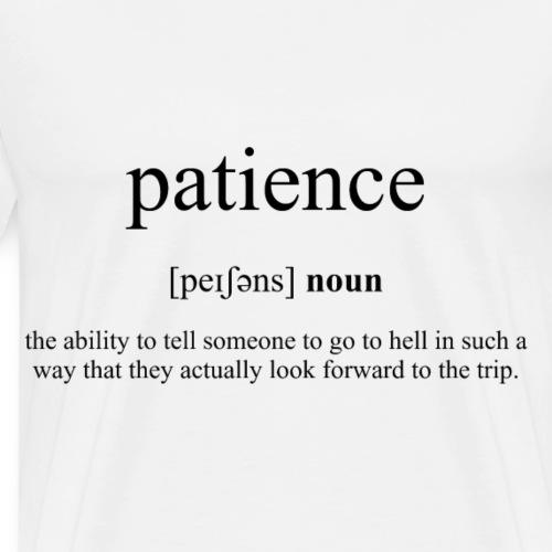 Patience (Geduld) Definition Unisex T-Shirt - Männer Premium T-Shirt