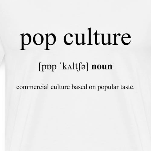 Pop Culture (Popkultur) Definition Dictionary - Männer Premium T-Shirt
