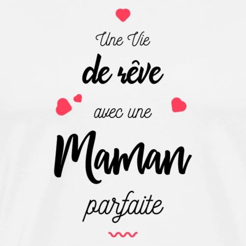 Une vie de rêve avec une maman parfaite - T-shirt Premium Homme