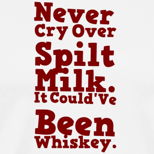 NEVER CRY OVER SPILLED MILK - Men's Premium T-Shirt