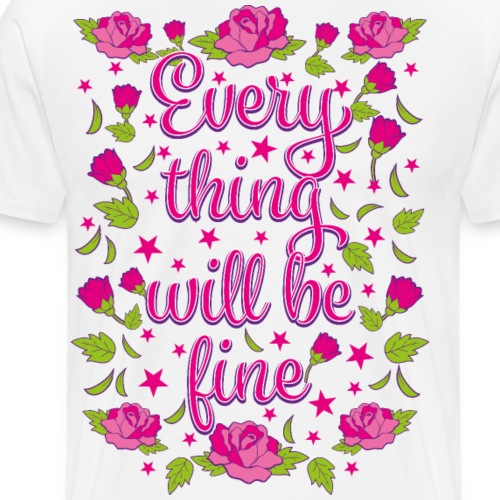 02 Everything will be fine Roses Flowers - Männer Premium T-Shirt
