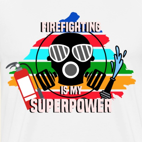 FIREFIGHTING IS MY SUPERPOWER