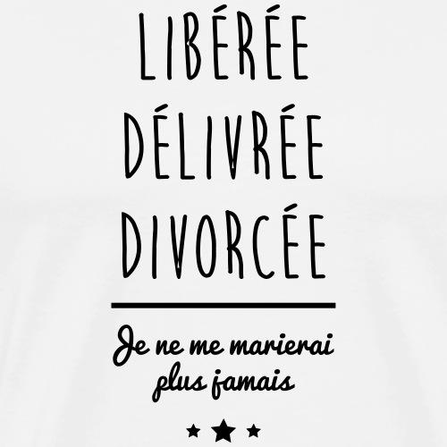 Libérée délivrée divorcée,cadeau divorce - T-shirt Premium Homme