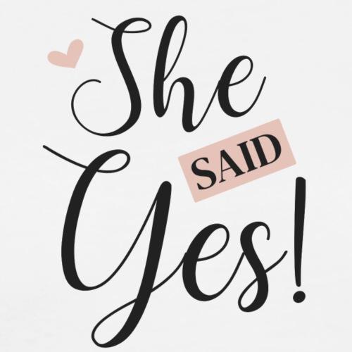 She said yes! - Men's Premium T-Shirt